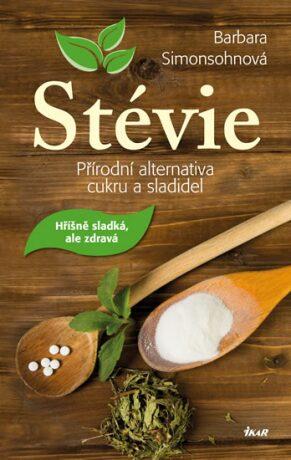 Stévie - Přírodní alternativa cukru a sladidel - Simonsohnová Barbara