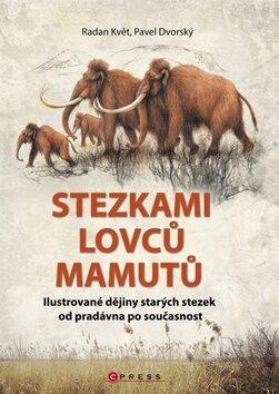 Stezkami lovců mamutů - Radan Květ