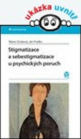 Stigmatizace a sebestigmatizace u psychických poruch - Ján Praško, Marie Ocisková