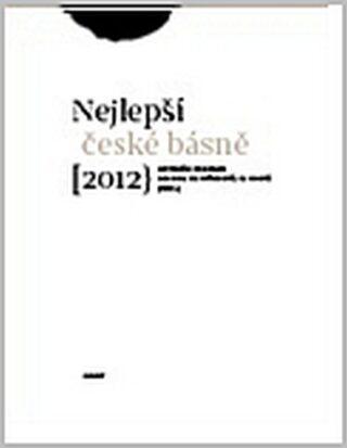Sto nejlepších českých básní 2012 - Antonín Brousek, Simona Martínková-Racková