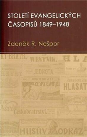 Století evangelických časopisů 1849–1948 - Zdeněk R. Nešpor