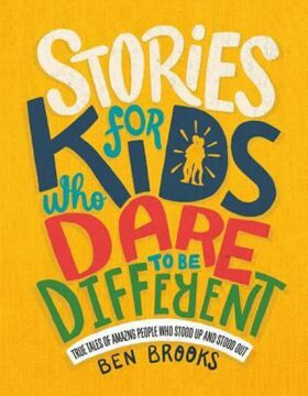 Stories for Kids Who Dare to Be Different : True Tales of Amazing People Who Stood Up and Stood Out - Ben Brooks