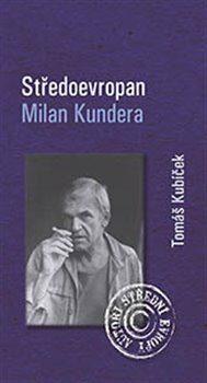 Středoevropan Milan Kundera - Tomáš Kubíček
