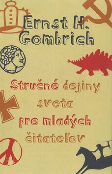 Stručné dejiny sveta pre mladých čitateľov - Ernst Hans Gombrich
