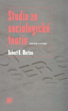 Studie ze sociologické teorie - Robert K. Merton
