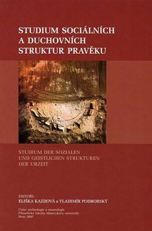 Studium sociálních a duchovních struktur v pravěku - Vladimír Podborský, Eliška Kazdová