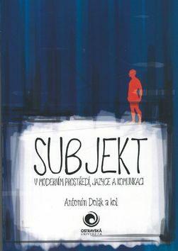 Subjekt v moderním prostředí, jazyce a komunikaci - Antonín Dolák