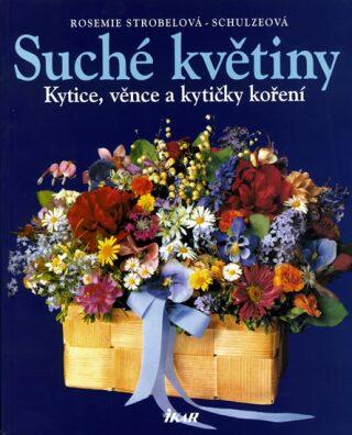Suché květiny Kytice, věnce a kytičky koření - Strobelová-Schulzeová Rosemie