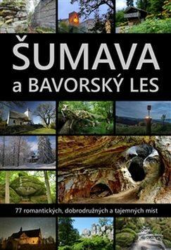 Šumava a Bavorský les - Petr Mazný, Marita Haller