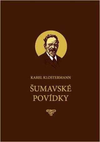 Šumavské povídky - Karel Klostermann