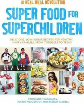 Super Food for Superchildren : Delicious, low-sugar recipes for healthy, happy children, from toddlers to teens - Tim Noakes