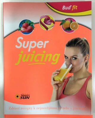 Super juicing - Zdravé recepty k nejnovějšímu trendu - juicingu! - neuveden