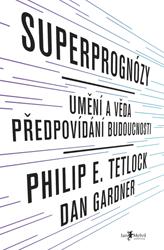 Superprognózy: Umění a věda předpovídání budoucnosti - Philip E. Tetlock
