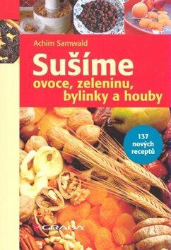 Sušíme ovoce, zeleninu, bylinky, houby - Achim Samwald