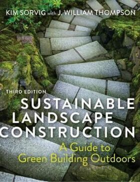 Sustainable Landscape Construction, Third Edition : A Guide to Green Building Outdoors - Sorvig Kim