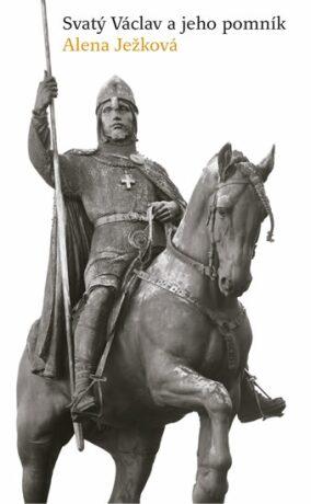 Svatý Václav a jeho pomník - Alena Ježková