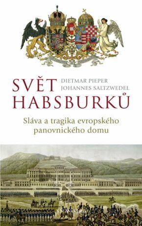 Svět Habsburků - Johannes Saltzwedel, Dietmar Pieper