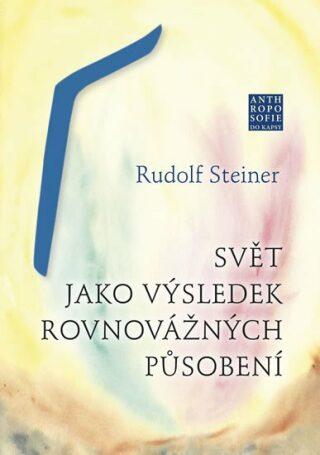 Svět jako výsledek rovnovážných působení - Rudolf Steiner