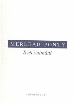 Svět vnímání - Maurice Merleau-Ponty