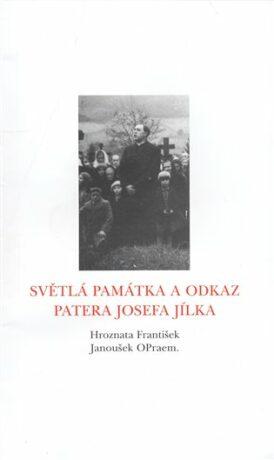 Světlá památka a odkaz patera Josefa Jílka - František Hroznata