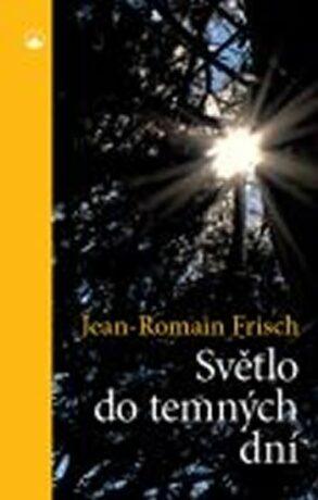 Světlo do temných dní - Frisch Jean-Romain