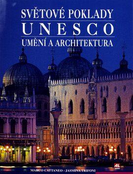 Světové poklady UNESCO Umění a architektura - Jasmina Trifoni, Marco Cattaneo