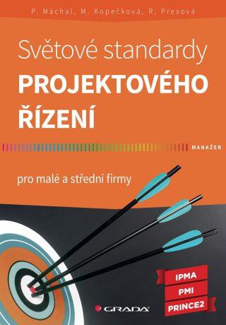 Světové standardy projektového řízení - Pavel Máchal, Martina Kopečková, Radmila Presová - e-kniha