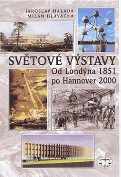 Světové výstavy od Londýna 1851 po Hannover 2000 - Milan Hlavačka, Jaroslav Halada