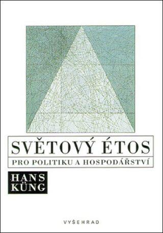 Světový étos pro politiku a hospodářství - Hans Küng