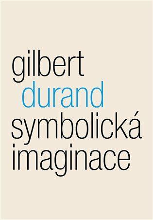 Symbolická imaginace - Gilbert Durand,
