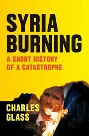 Syria Burning - Chrles Glass