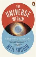 The Universe Within: A Scientific Adventure - Neil Shubin