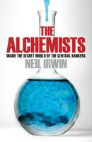 The Alchemists: Inside the Secret World of Central Bankers - Neil Irwin