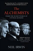 The Alchemists : Inside the Secret World of Central Bankers - Neil Irwin