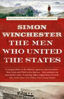 The Men Who United the States - Simon Winchester