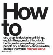 How to use graphic design to sell things, explain things, make things look better, make people laugh, make people cry, and (every once in a while) change the world - Michael Bierut