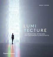 Lumitecture: Illuminating Interiors for Designers & Architects - Anna Yudina