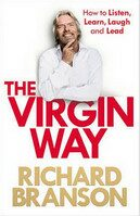 The Virgin Way: How to Listen, Learn, Laugh and Lead - Richard Branson