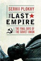 The Last Empire: The Final Days of the Soviet Union - Serhii Plokhy