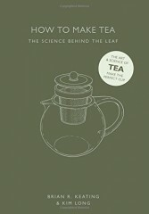 How to Make Tea: The Science Behind the Leaf - Brian R. Keating, Kim Long