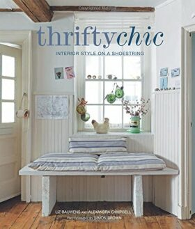 Thrifty Chic: Interior Style on a Shoestring - Liz Bauwens, Alexandra Campbell