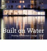 Built on Water: Floating Architecture + Design - Lisa Baker