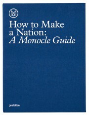 How to Make a Nation: A Monocle Guide - Monocle