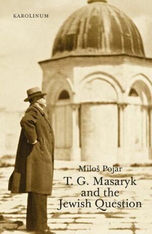T. G. Masaryk and the Jewish Question - Miloš Pojar