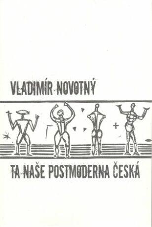 Ta naše postmoderna česká… - Vladimír Novotný