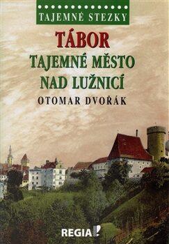 Tajemné stezky - Tábor tajemné město nad Lužnicí - Otomar Dvořák
