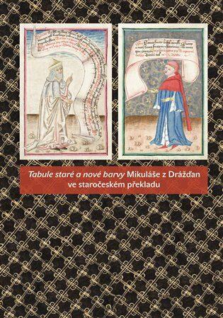 Tabule staré a nové barvy Mikuláše z Drážďan ve staročeském překladu - Michal Dragoun, Milada Homolková