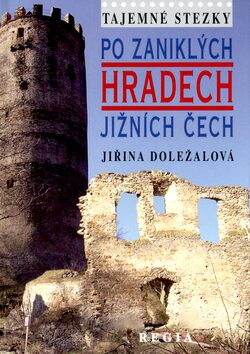 Po zaniklých hradech Jižních Čech - Jiřina Doležalová