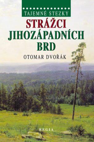 Tajemné stezky - Strážci jihozápadních Brd - Otomar Dvořák