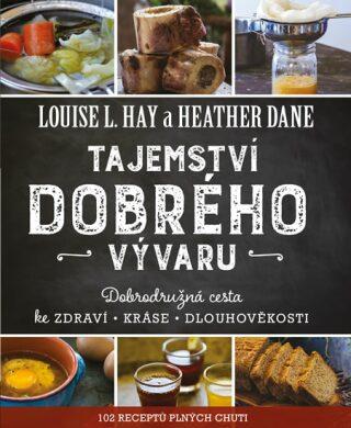 Tajemství dobrého vývaru - Hay Louise, Dane Heather